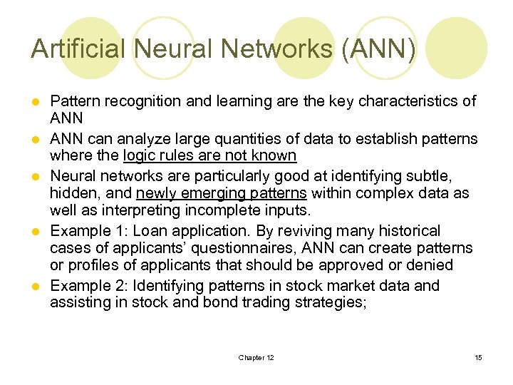 Artificial Neural Networks (ANN) l l l Pattern recognition and learning are the key