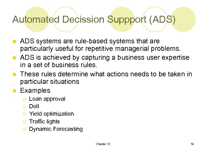 Automated Decission Suppport (ADS) ADS systems are rule-based systems that are particularly useful for