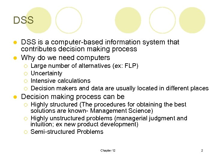 DSS is a computer-based information system that contributes decision making process l Why do