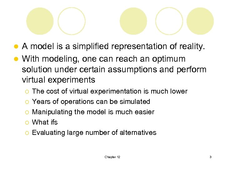 A model is a simplified representation of reality. l With modeling, one can reach