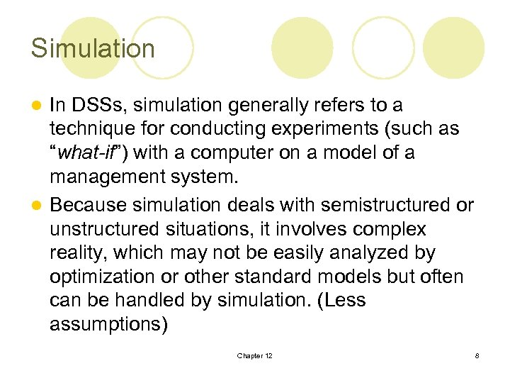 Simulation In DSSs, simulation generally refers to a technique for conducting experiments (such as