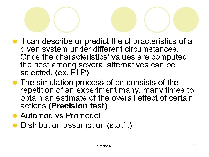 it can describe or predict the characteristics of a given system under different circumstances.