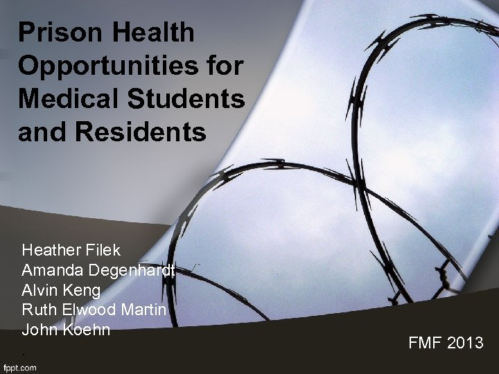 Prison Health Opportunities for Medical Students and Residents Heather Filek Amanda Degenhardt Alvin Keng