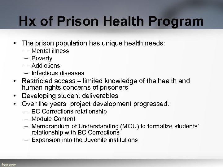 Hx of Prison Health Program • The prison population has unique health needs: –