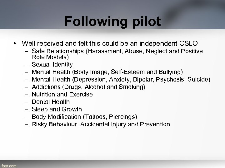 Following pilot • Well received and felt this could be an independent CSLO –