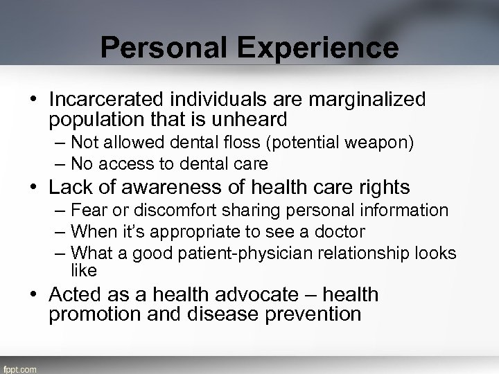 Personal Experience • Incarcerated individuals are marginalized population that is unheard – Not allowed