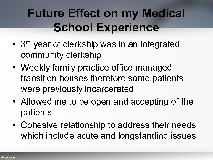 Future Effect on my Medical School Experience • 3 rd year of clerkship was