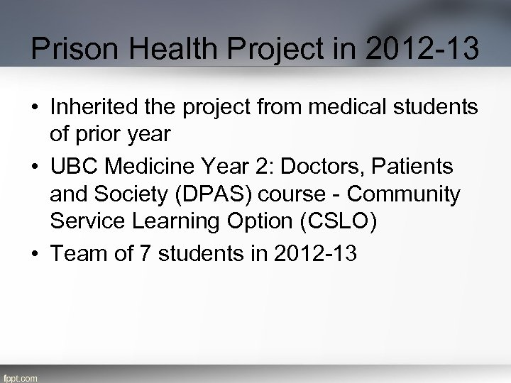 Prison Health Project in 2012 -13 • Inherited the project from medical students of