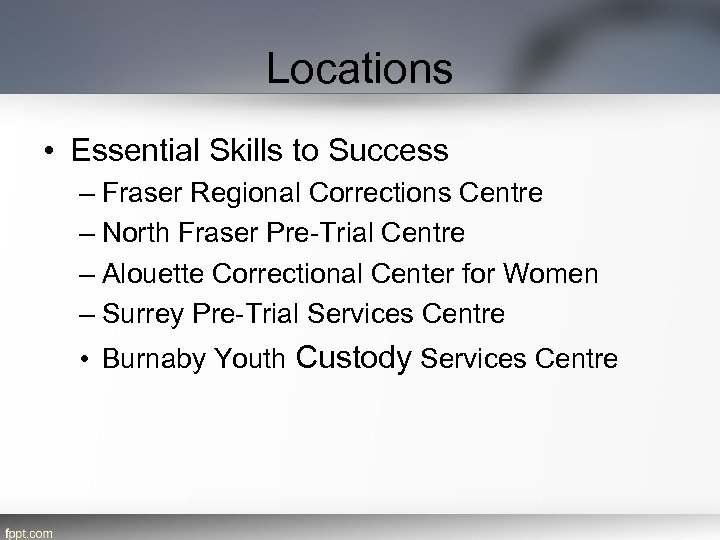 Locations • Essential Skills to Success – Fraser Regional Corrections Centre – North Fraser