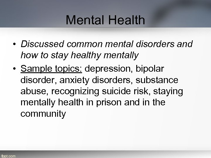 Mental Health • Discussed common mental disorders and how to stay healthy mentally •