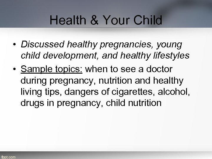 Health & Your Child • Discussed healthy pregnancies, young child development, and healthy lifestyles