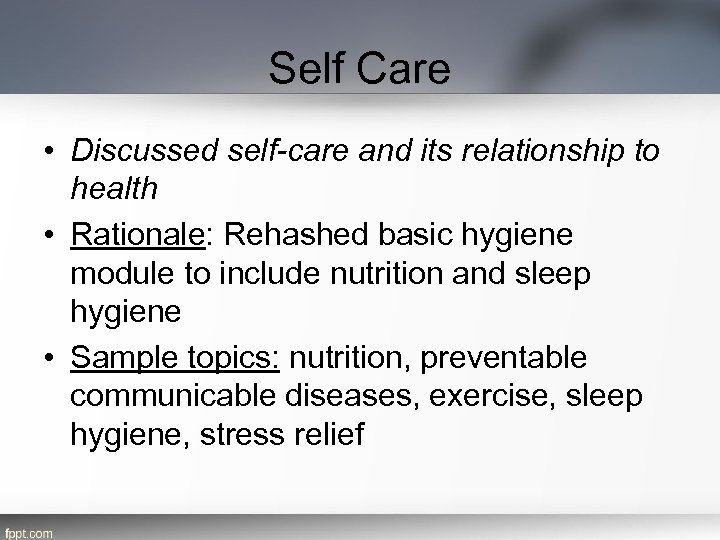 Self Care • Discussed self-care and its relationship to health • Rationale: Rehashed basic