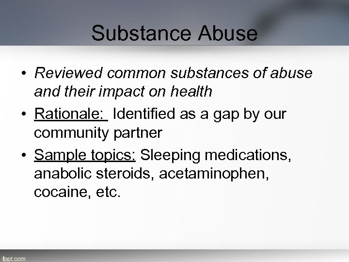 Substance Abuse • Reviewed common substances of abuse and their impact on health •