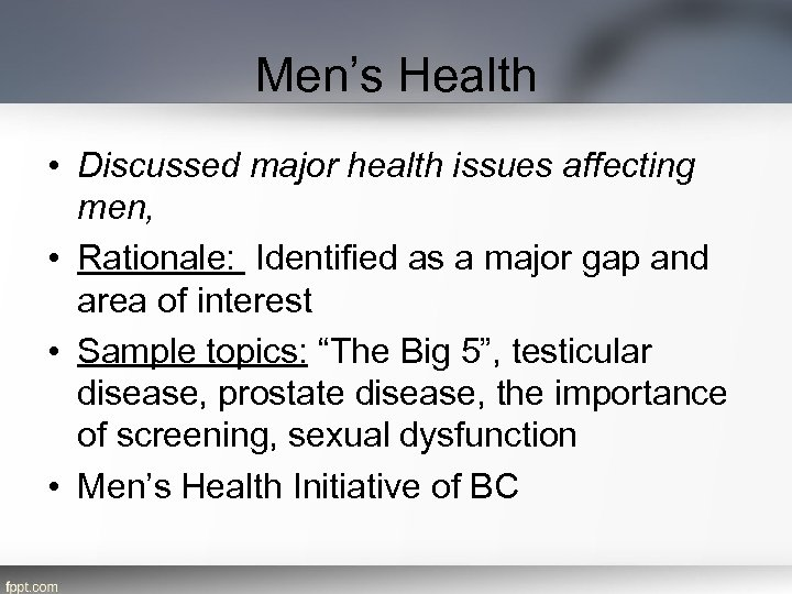 Men's Health • Discussed major health issues affecting men, • Rationale: Identified as a