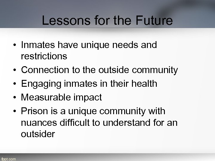Lessons for the Future • Inmates have unique needs and restrictions • Connection to