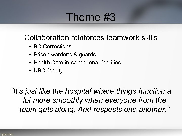 Theme #3 Collaboration reinforces teamwork skills • • BC Corrections Prison wardens & guards