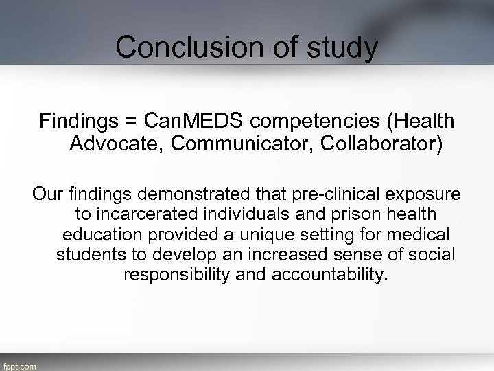 Conclusion of study Findings = Can. MEDS competencies (Health Advocate, Communicator, Collaborator) Our findings