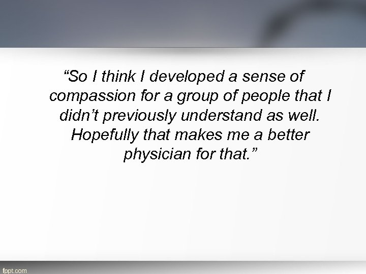 """""""So I think I developed a sense of compassion for a group of people"""