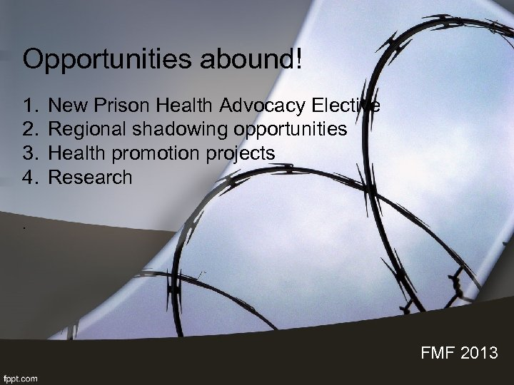 Opportunities abound! 1. 2. 3. 4. New Prison Health Advocacy Elective Regional shadowing opportunities
