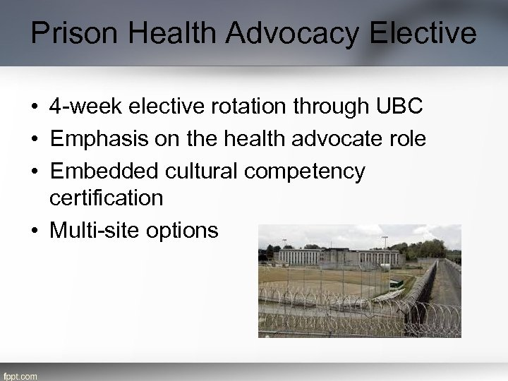 Prison Health Advocacy Elective • 4 -week elective rotation through UBC • Emphasis on