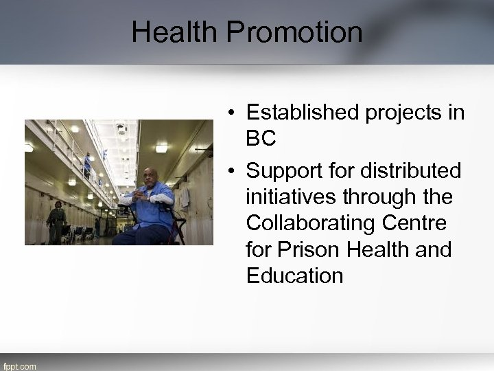 Health Promotion • Established projects in BC • Support for distributed initiatives through the