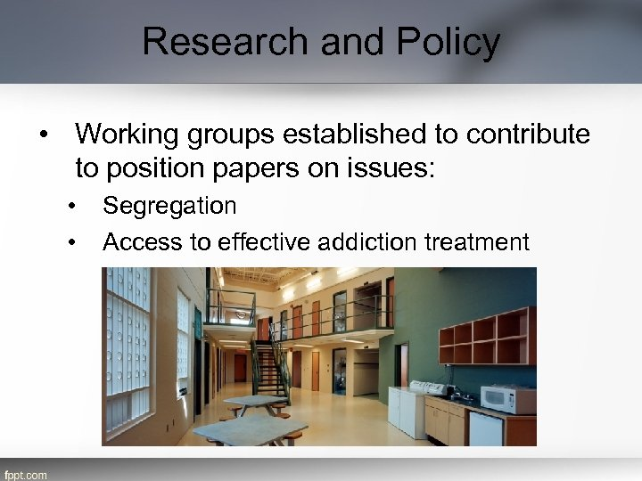 Research and Policy • Working groups established to contribute to position papers on issues: