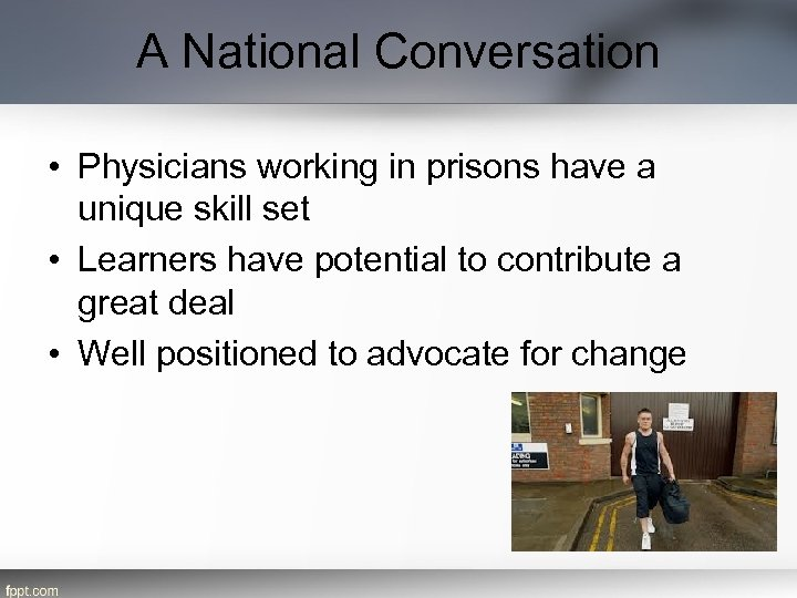 A National Conversation • Physicians working in prisons have a unique skill set •