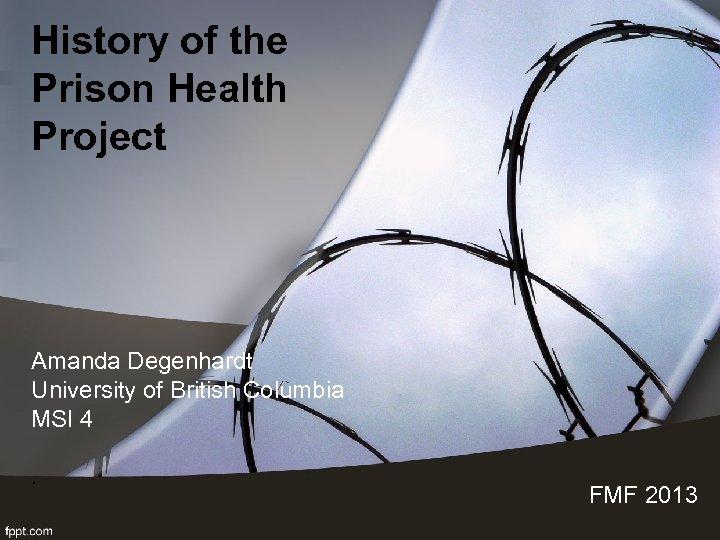 History of the Prison Health Project Amanda Degenhardt University of British Columbia MSI 4.