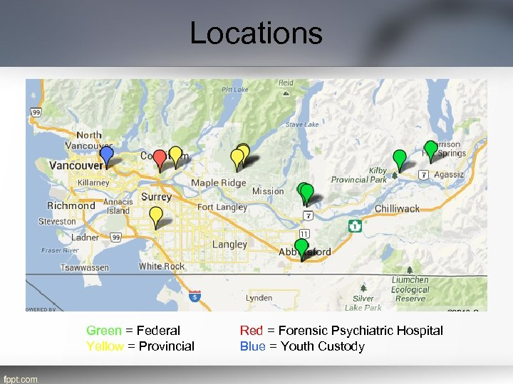 Locations Green = Federal Yellow = Provincial Red = Forensic Psychiatric Hospital Blue =