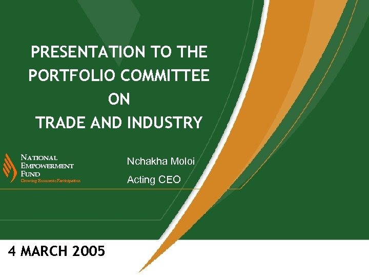 PRESENTATION TO THE PORTFOLIO COMMITTEE ON TRADE AND INDUSTRY NATIONAL EMPOWERMENT FUND Growing Economic