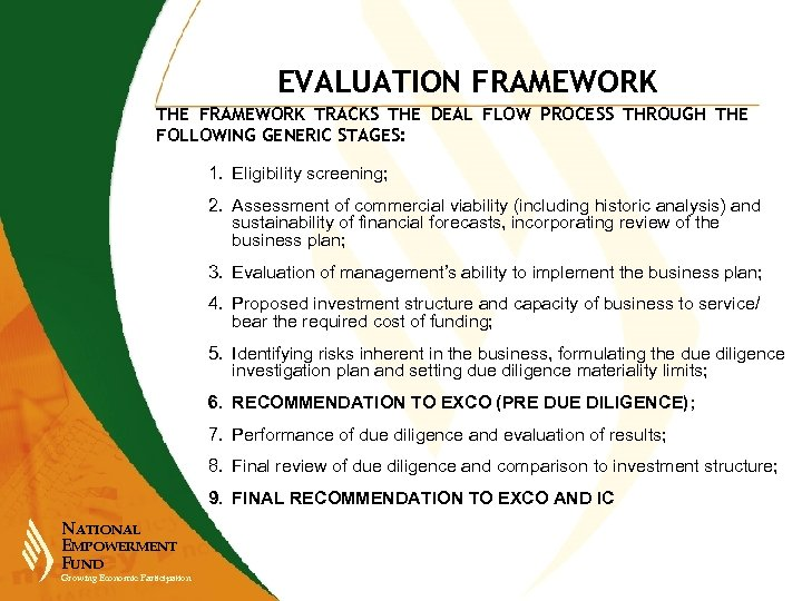 EVALUATION FRAMEWORK THE FRAMEWORK TRACKS THE DEAL FLOW PROCESS THROUGH THE FOLLOWING GENERIC STAGES: