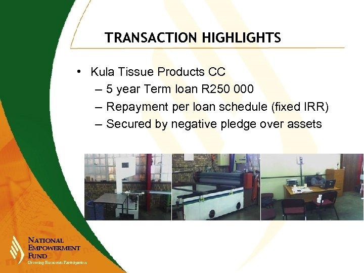 TRANSACTION HIGHLIGHTS • Kula Tissue Products CC – 5 year Term loan R 250