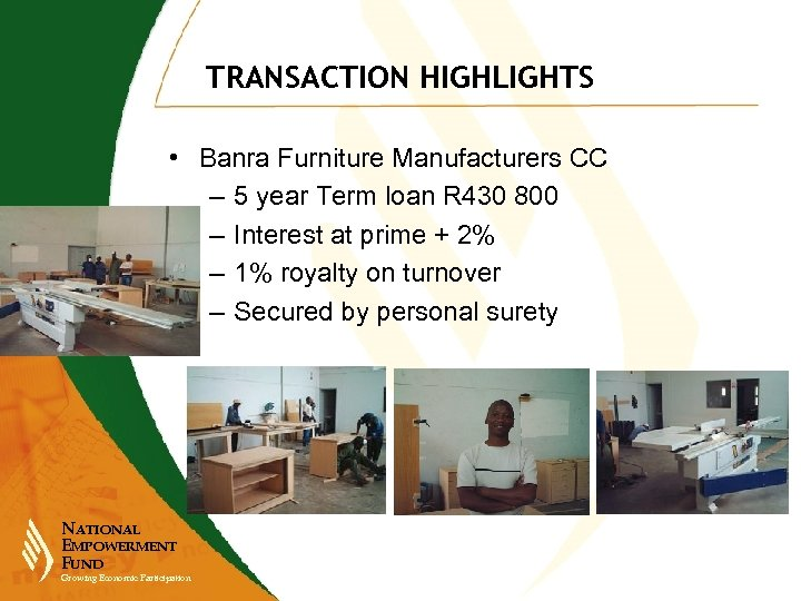 TRANSACTION HIGHLIGHTS • Banra Furniture Manufacturers CC – 5 year Term loan R 430