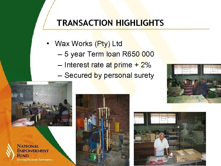 TRANSACTION HIGHLIGHTS • Wax Works (Pty) Ltd – 5 year Term loan R 650