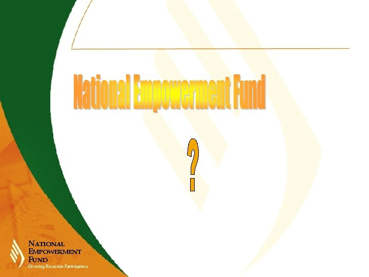 NATIONAL EMPOWERMENT FUND Growing Economic Participation
