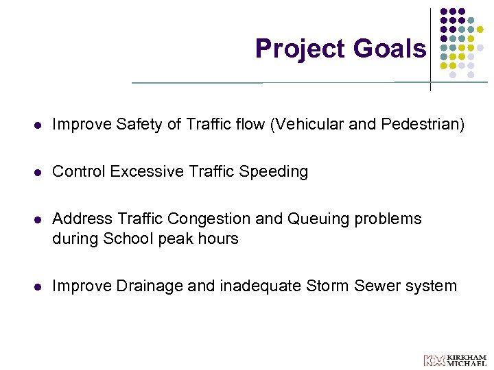 Project Goals l Improve Safety of Traffic flow (Vehicular and Pedestrian) l Control Excessive