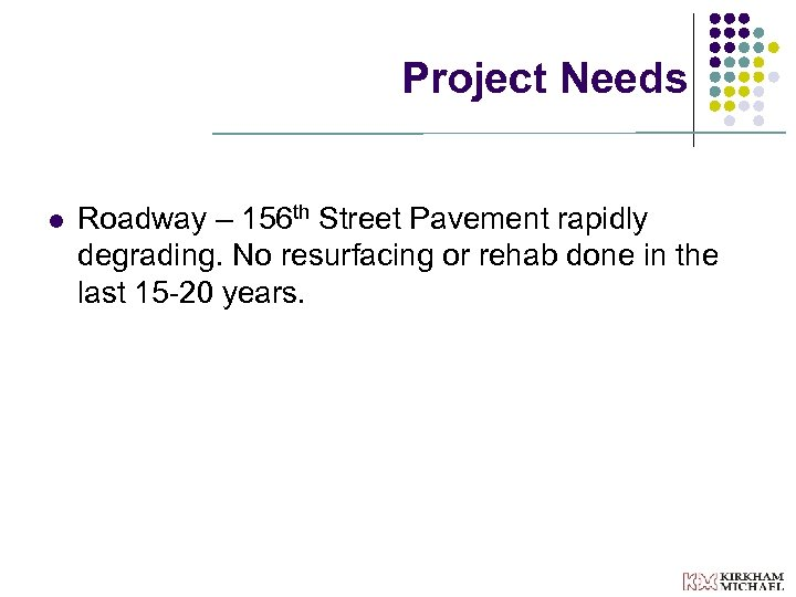 Project Needs l Roadway – 156 th Street Pavement rapidly degrading. No resurfacing or