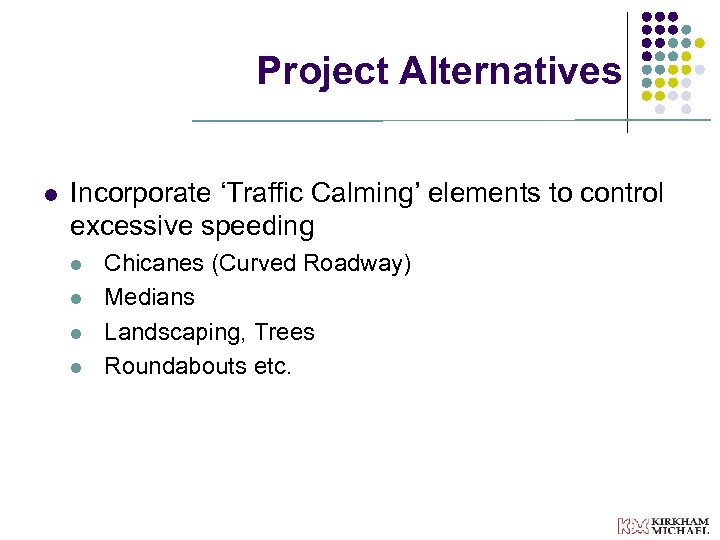 Project Alternatives l Incorporate 'Traffic Calming' elements to control excessive speeding l l Chicanes