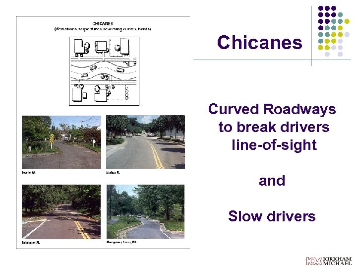 Chicanes Curved Roadways to break drivers line-of-sight and Slow drivers