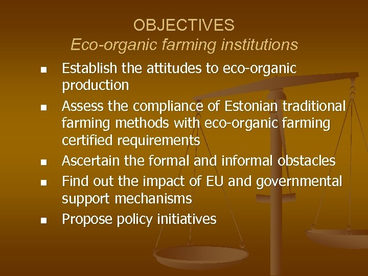 OBJECTIVES Eco-organic farming institutions n n n Establish the attitudes to eco-organic production Assess