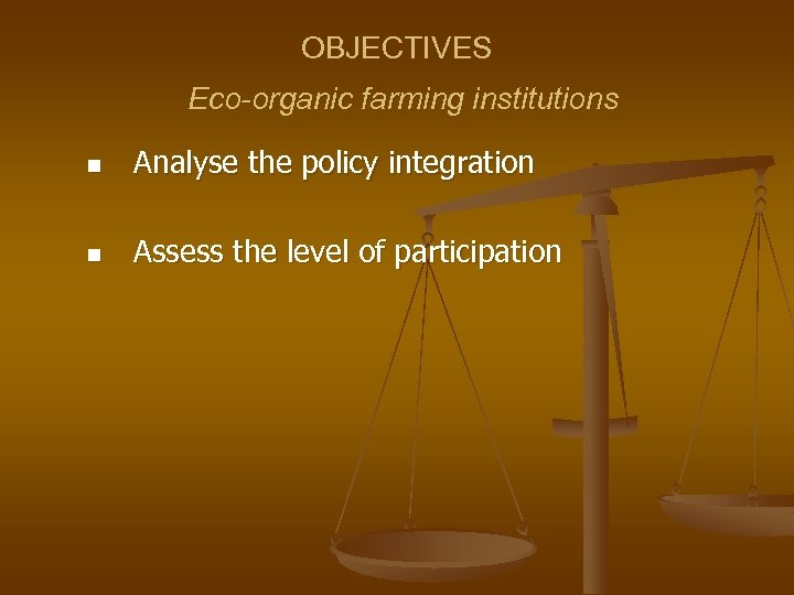OBJECTIVES Eco-organic farming institutions n Analyse the policy integration n Assess the level of