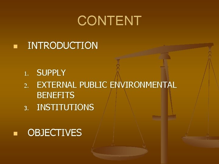 CONTENT n INTRODUCTION 1. 2. 3. n SUPPLY EXTERNAL PUBLIC ENVIRONMENTAL BENEFITS INSTITUTIONS OBJECTIVES