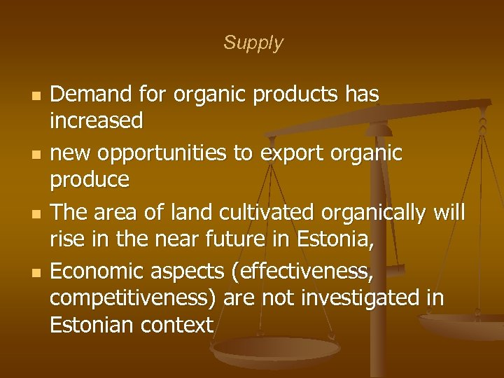 Supply n n Demand for organic products has increased new opportunities to export organic