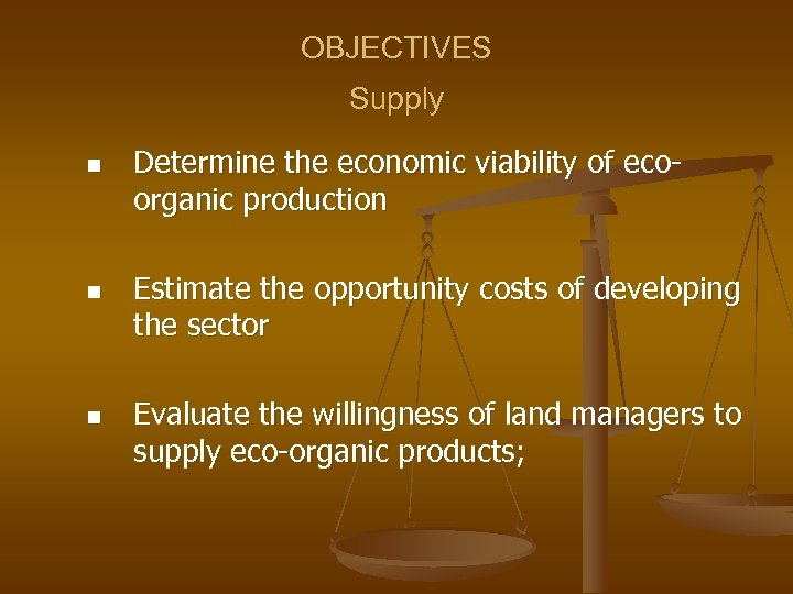 OBJECTIVES Supply n n n Determine the economic viability of ecoorganic production Estimate the