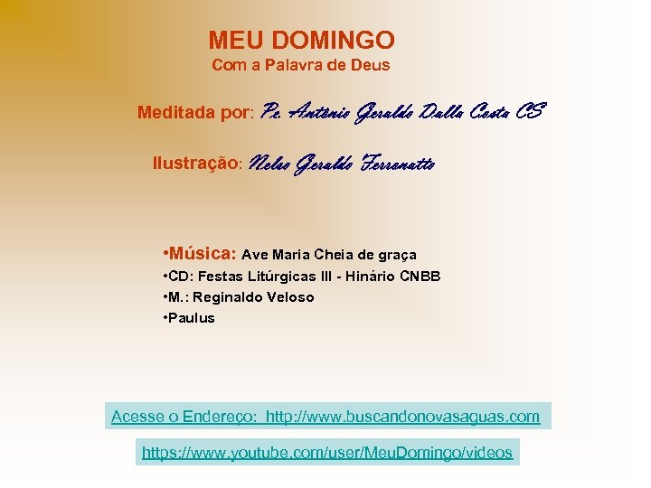 MEU DOMINGO Com a Palavra de Deus Meditada por: Pe. Antônio Geraldo Dalla Costa