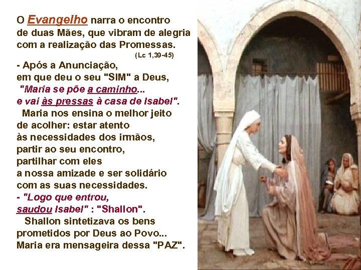 O Evangelho narra o encontro de duas Mães, que vibram de alegria com a