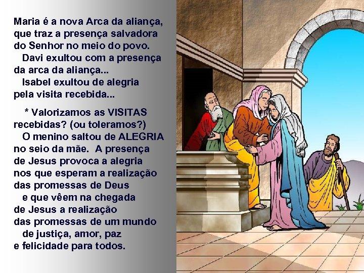 Maria é a nova Arca da aliança, que traz a presença salvadora do Senhor