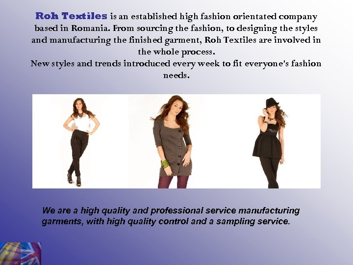 Roh Textiles is an established high fashion orientated company based in Romania. From sourcing