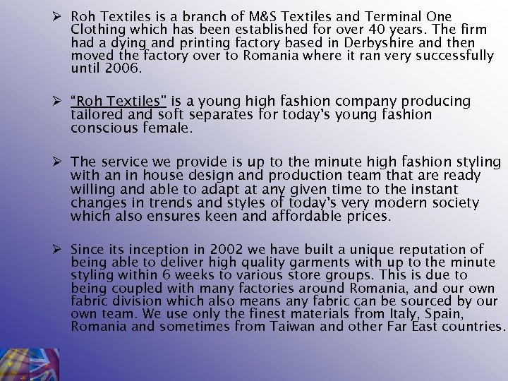 Ø Roh Textiles is a branch of M&S Textiles and Terminal One Clothing which