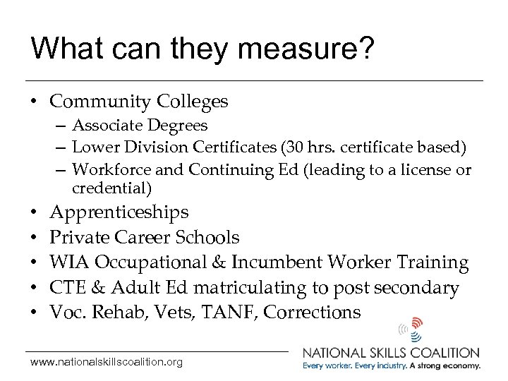 What can they measure? • Community Colleges – Associate Degrees – Lower Division Certificates